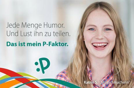 """Jede Menge Humor. Und Lust Ihn zu teilen. Das ist mein P-Faktor. - Katrin S., """"Möglichmacherin"""""""
